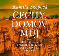 Čechy, domov můj aneb Malá vlastivěda o místech, lidech, řeči, krojích, zpívání… i stravování + CD obálka knihy