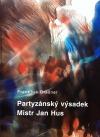 Partyzánský výsadek Mistr Jan Hus aneb nejasnosti kolem jeho politického komisaře Miroslava Picha - Tůmy