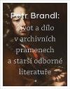 Petr Brandl - Život a dílo v archivních pramenech a starší odborné literatuře