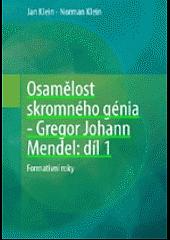 Osamělost skromného génia – Gregor Johann Mendel: Díl 1, Formativní roky. obálka knihy