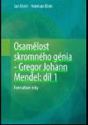 Osamělost skromného génia – Gregor Johann Mendel: Díl 1, Formativní roky.