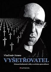 Vyšetřovatel: Démoni balkánské války a světská spravedlnost obálka knihy