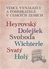 Vědci, vynálezci a podnikatelé v Českých zemích III. - Heyrovský, Dolejšek, Svoboda, Wichterle, Svatý, Holý