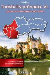 Turistický průvodce VI. zajímavosti ze slovenských hradů a zámků