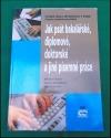 Jak psát bakalářské, diplomové, doktorské  a jiné písemné práce