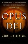 Opus Dei - Objektivní pohled na mýty a skutečnosti související s nejkontroverznější silou v katolické církvi