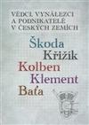 Vědci, vynálezci a podnikatelé v Českých zemích II. - Škoda, Křižík, Kolben, Klement, Baťa