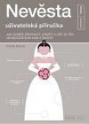 Nevěsta - uživatelská příručka: Jak dobře připravit, přežít a užít si ten nejdůležitější den v životě
