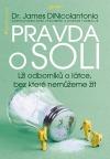 Pravda o soli - Lži odborníků o látce, bez které nemůžeme žít