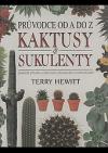 Kaktusy & sukulenty - průvodce od A do Z