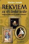 Rekviem za tři české krále - poslední dny a hodiny Václava IV., Rudolfa II., Ferdinanda V.
