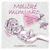 Maličké miminko - Praktický průvodce pro rodiče předčasně narozených dětí