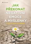 Jak překonat negativní emoce a myšlenky: Cesta k duševní pohodě