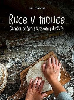 Ruce v mouce: Domácí pečivo s kváskem i droždím obálka knihy