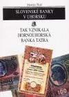 Slovenské banky v Uhorsku: Tak vznikala Hornouhorská banka Tatra
