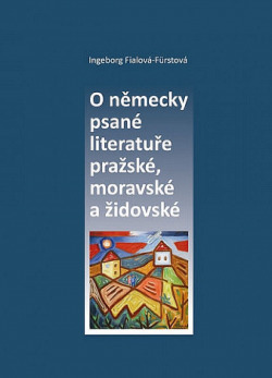 O německy psané literatuře pražské, moravské a židovské obálka knihy