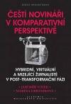 Čeští novináři v komparativní perspektivě: hybridní, virtuální a mizející žurnalisté v post-transformační fázi