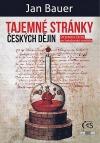 Tajemné stránky českých dějin: Od praotce Čecha k habsburským strašidlům