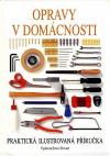 Opravy v domácnosti : praktická ilustrovaná příručka