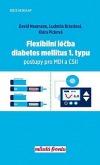 Flexibilní léčba diabetes mellitus 1. typu - Postupy pro MDI a CSII