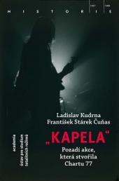 """""""Kapela"""" - Pozadí operace, která stvořila Chartu 77 obálka knihy"""