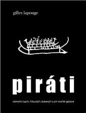 Piráti: námořní lupiči, flibustýři, bukanýři a jiní mořští gézové