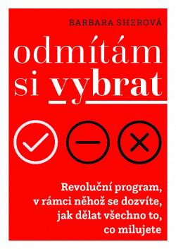Odmítám si vybrat: Revoluční program v rámci něhož se dozvíte, jak dělat všechno, co milujete