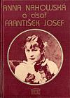 Anna Nahowská a císař František Josef