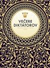 Večere diktátorov: Sprievodca skazenými chúťkami diktátorov