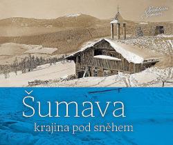 Šumava - krajina pod sněhem