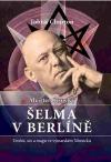 Crowley Aleister - Šelma v Berlíně: Umění, sex a magie ve výmarském Německu