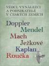 Vědci, vynálezci a podnikatelé v Českých zemích IV. - Doppler, Mendel, Mach, Ježkové, Kaplan, Roučka