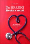 Na hranici života a smrti: 25 rozhovorů s předními českými lékaři