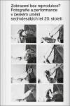 Zobrazení bez reprodukce? Fotografie a performance v českém umění sedmdesátých let 20. století
