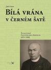 Bílá vrána v černém šatě: Životní pouť Františka Jana Kroihera (1871–1948)