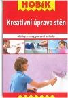 Kreativní úprava stěn : motivy a vzory, pracovní techniky