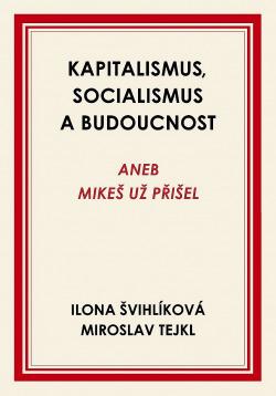 Kapitalismus, socialismus a budoucnost aneb Mikeš už přišel