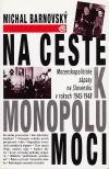 Na ceste k monopolu moci: Mocenskopolitické zápasy na Slovensku v rokoch 1945-1948