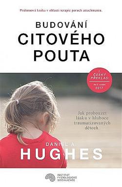 Budování citového pouta: : Jak probouzet lásku v hluboce traumatizovaných dětech obálka knihy