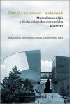 Paměť-expozice-ukládání: Muzealizace dějin v česko-německo-slovenském kontextu