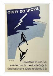 Cesty do utopie: Sovětské Rusko ve svědectvích meziválečných československých intelektuálů