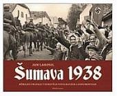 Šumava 1938 - Německá okupace v dobových fotografiích a dokumentech
