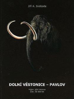 Dolní Věstonice-Pavlov : Místo: jižní Morava : Čas: 30 000 let obálka knihy