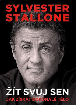 Sylvester Stallone: Žít svůj sen - Jak získat dokonalé tělo
