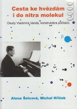 Cesta ke hvězdám i do nitra molekul - osudy Vladimíra Vanda, konstruktéra počítačů