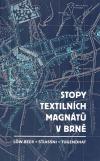 Stopy textilních magnátů v Brně: Löw-Beer / Stiassni / Tugendhat