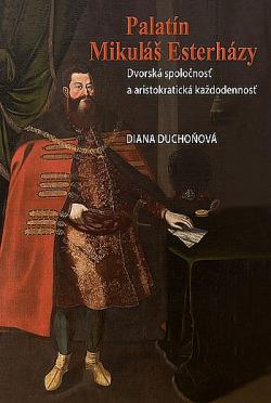 Palatín Mikuláš Esterházy: Dvorská spoločnosť a aristokratická každodennosť obálka knihy