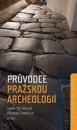 Průvodce pražskou archeologií. Památky známé, neznámé i skryté