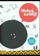 Neboj, neboj!: Velká kniha o strachu nejen pro malé strašpytle obálka knihy