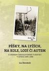 Pěšky, na lyžích, na kole, lodí či autem: K dějinám československé turistiky v letech 1945–1968